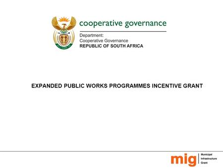 EXPANDED PUBLIC WORKS PROGRAMMES INCENTIVE GRANT.