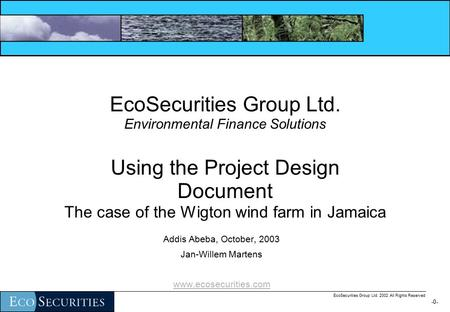 -0--0- EcoSecurities Group Ltd. 2002 All Rights Reserved EcoSecurities Group Ltd. Environmental Finance Solutions Using the Project Design Document The.