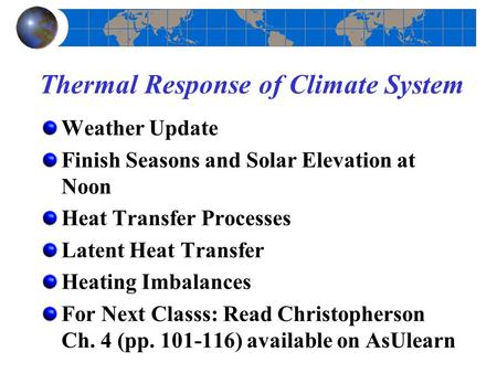 Thermal Response of Climate System Weather Update Finish Seasons and Solar Elevation at Noon Heat Transfer Processes Latent Heat Transfer Heating Imbalances.