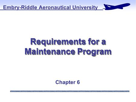 Requirements for a Maintenance Program Embry-Riddle Aeronautical University Chapter 6.