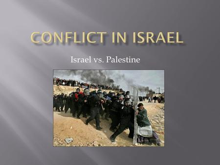 Israel vs. Palestine.  Why is there conflict in Israel?
