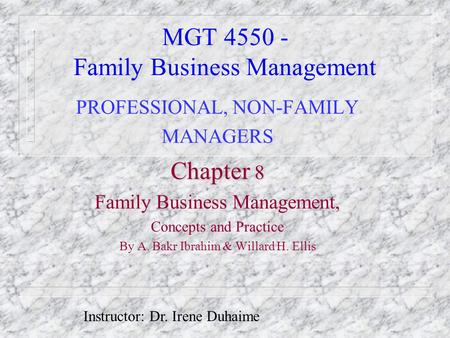 MGT 4550 - Family Business Management PROFESSIONAL, NON-FAMILY MANAGERS Chapter 8 Family Business Management, Concepts and Practice By A. Bakr Ibrahim.