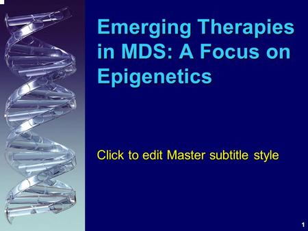 1 Emerging Therapies in MDS: A Focus on Epigenetics Click to edit Master subtitle style.