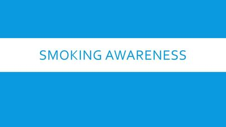SMOKING AWARENESS. WHY QUIT? YOUR HEALTH  Before quitting:  Smokers lose an average of 16 years of life.  Smoking damages your lungs making it harder.