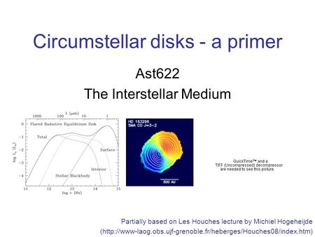 Circumstellar disks - a primer Ast622 The Interstellar Medium Partially based on Les Houches lecture by Michiel Hogeheijde (http://www-laog.obs.ujf-grenoble.fr/heberges/Houches08/index.htm)