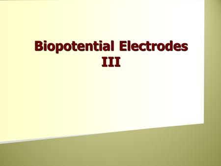 Biopotential Electrodes III. Electrodes Recording Stimulating.