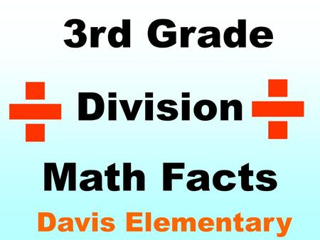 3rd Grade Division Math Facts Davis Elementary ÷ ÷