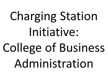 Charging Station Initiative: College of Business Administration.