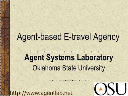 Agent-based E-travel Agency Agent Systems Laboratory Oklahoma State University