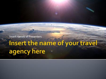 Insert names of Presenters.  Remember: Your goal is to convince people that they need to travel to different planets in the solar system by using your.