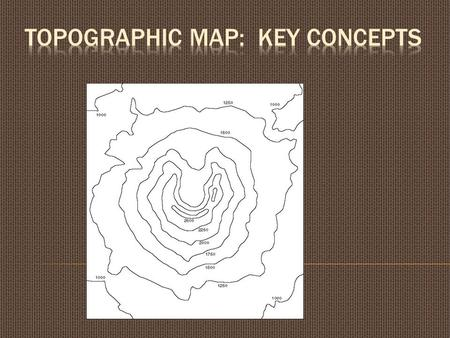 "Contour maps show the following: The elevation of the land above sea level. ""A bird's eye view!"