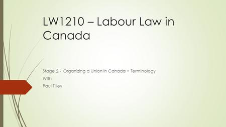 LW1210 – Labour Law in Canada Stage 2 - Organizing a Union in Canada + Terminology With Paul Tilley.
