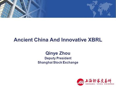 Ancient China And Innovative XBRL Qinye Zhou Deputy President Shanghai Stock Exchange.