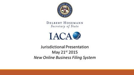 Jurisdictional Presentation May 21 st 2015 New Online Business Filing System.