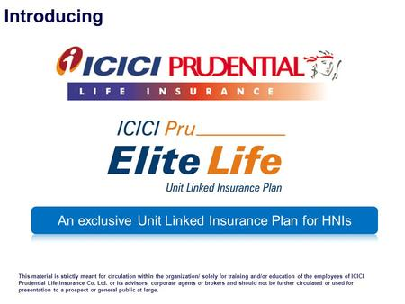 Introducing This material is strictly meant for circulation within the organization/ solely for training and/or education of the employees of ICICI Prudential.