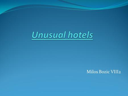 Milos Bozic VIII2. Unusual hotels of the World is the online guide for travellers interested in staying somewhere truly different. Some unusual hotels.
