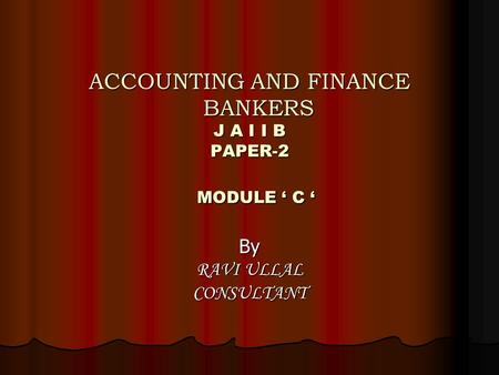 ACCOUNTING AND FINANCE BANKERS J A I I B PAPER-2 MODULE ' C '