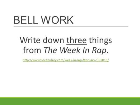 BELL WORK Write down three things from The Week In Rap.