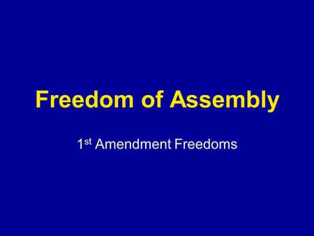 Freedom of Assembly 1st Amendment Freedoms.