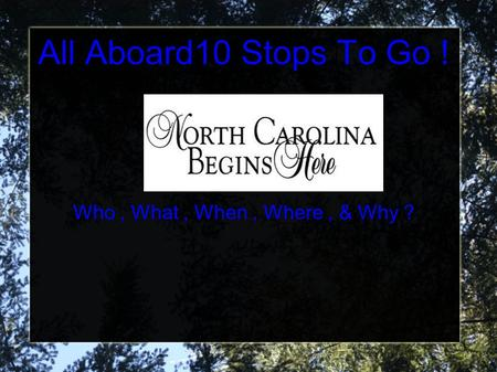 All Aboard10 Stops To Go ! Who, What, When, Where, & Why ?