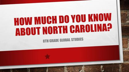 HOW MUCH DO YOU KNOW ABOUT NORTH CAROLINA? 8TH GRADE GLOBAL STUDIES.