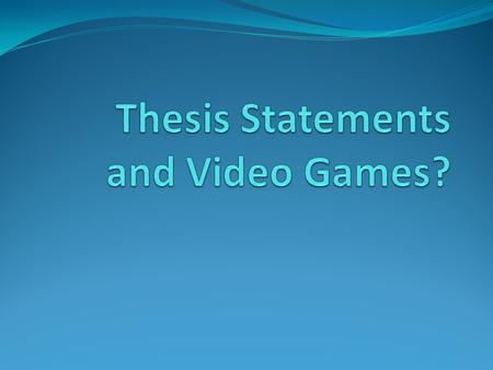 First, let's talk video games… How is a thesis statement like a video game system? A thesis statement is like a controller for the Xbox 360® or PlayStation.