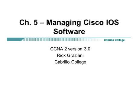 Ch. 5 – Managing Cisco IOS Software