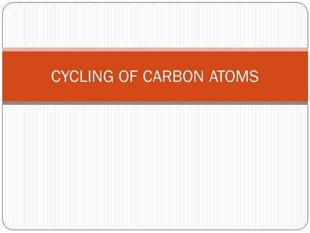 CYCLING OF CARBON ATOMS. Life on Earth depends upon one–way flow of high–quality energy from sun & cycling of crucial elements.