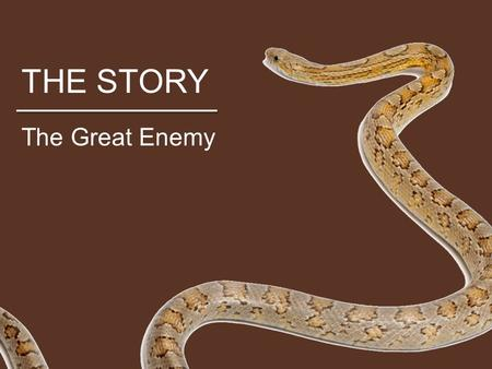 THE STORY The Great Enemy. THE STORY Who is Jesus? He is an example, but much more than an example. He is a master teacher, but much more than a master.