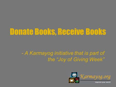 "Donate Books, Receive Books - A Karmayog initiative that is part of the ""Joy of Giving Week"""