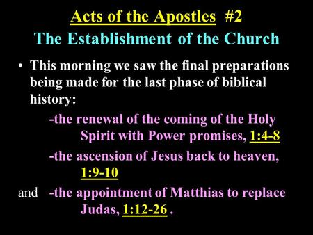 Acts of the Apostles #2 The Establishment of the Church This morning we saw the final preparations being made for the last phase of biblical history: -the.