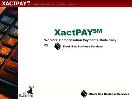 SM XactPAY SM Workers' Compensation Payments Made Easy by.