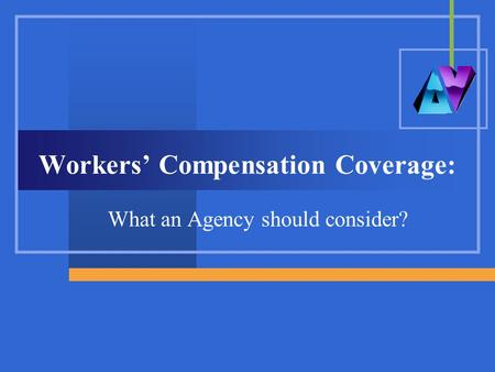 Workers' Compensation Coverage: What an Agency should consider?