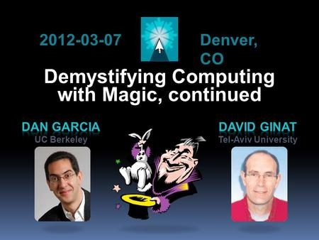 Demystifying Computing with Magic, continued 2012-03-07 Denver, CO.