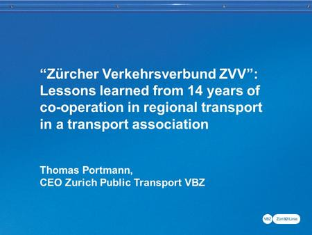"Dokument21 ""Zürcher Verkehrsverbund ZVV"": Lessons learned from 14 years of co-operation in regional transport in a transport association Thomas Portmann,"