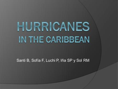 Santi B, Sofía F, Luchi P, Iña SP y Sol RM. MAP A Hurricane  Its a tropical cyclone with sustained winds that have reached speeds of 74 mph or higher.