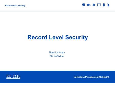 Collections Management Museums Record Level Security Brad Lickman KE Software.