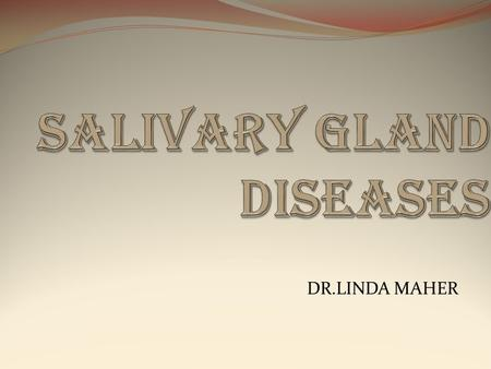 DR.LINDA MAHER. SALIVARY GLANDS group of glands that secretes saliva CLASSIFIED INTO : 1\MAJOR SALIVARY GLANDS 1 -parotid glands 2 -submandibular glands.