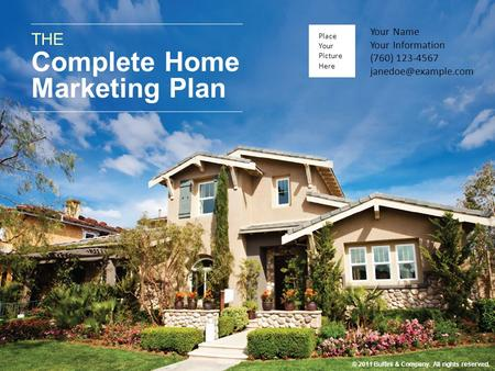 THE Complete Home Marketing Plan Place Your Picture Here Your Name Your Information (760) 123-4567 © 2011 Buffini & Company. All rights.