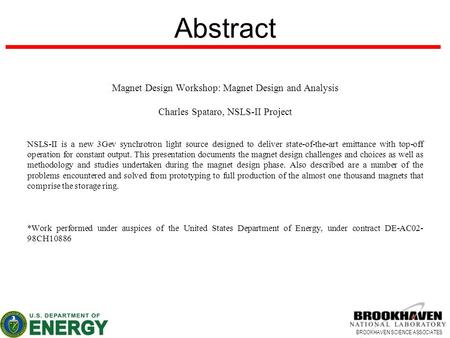 BROOKHAVEN SCIENCE ASSOCIATES Abstract Magnet Design Workshop: Magnet Design and Analysis Charles Spataro, NSLS-II Project NSLS-II is a new 3Gev synchrotron.
