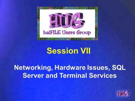 Networking, Hardware Issues, SQL Server and Terminal Services Session VII.