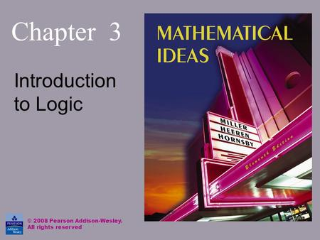 Chapter 3 Introduction to Logic © 2008 Pearson Addison-Wesley. All rights reserved.