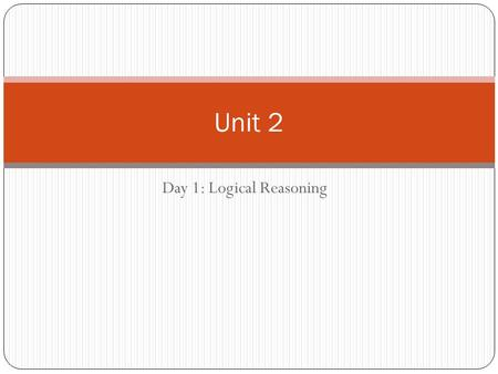 Day 1: Logical Reasoning Unit 2. Updates & Reminders Check your grades on pinnacle Exam corrections due tomorrow Vocab Quiz Friday.