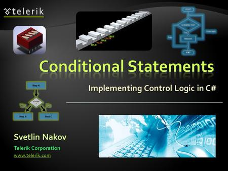 Implementing Control Logic in C# Svetlin Nakov Telerik Corporation www.telerik.com.