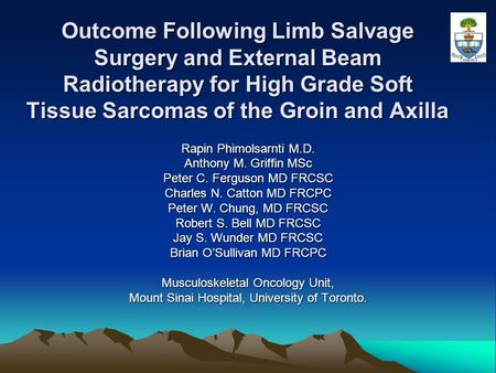 Outcome Following Limb Salvage Surgery and External Beam Radiotherapy for High Grade Soft Tissue Sarcomas of the Groin and Axilla Rapin Phimolsarnti M.D.