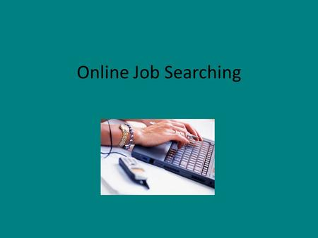 Online Job Searching. Class Outline – Preparation – Free Assessment Tests – Researching Occupations – Searching for Job Postings.