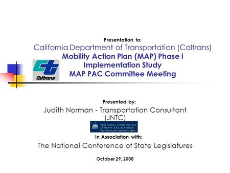 Presentation to: California Department of Transportation (Caltrans) Mobility Action Plan (MAP) Phase I Implementation Study MAP PAC Committee Meeting Presented.