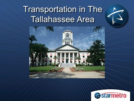 Transportation in The Tallahassee Area. 2011 System Decentralization  From wheel & spoke to grid  42 transfer locations.