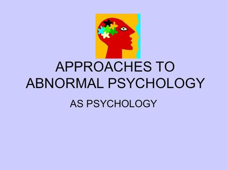 APPROACHES TO ABNORMAL PSYCHOLOGY AS PSYCHOLOGY. BIOLOGICAL AND PSYCHOLOGICAL MODELS OF ABNORMALITY Biological Model Behavioural Model Psychodynamic Model.