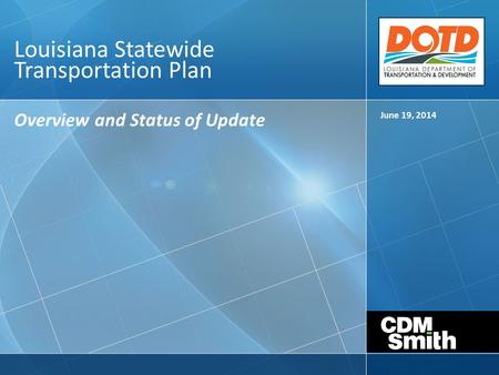 Louisiana Statewide Transportation Plan Overview and Status of Update June 19, 2014.
